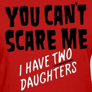 You Can't Scare Me - Women's T-Shirt