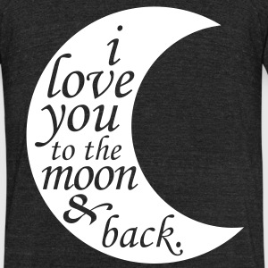 i love you to the moon & back T-Shirts - Unisex Tri-Blend T-Shirt by American Apparel