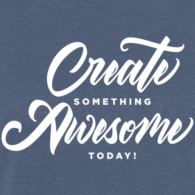 ac1a08a8afc8e Create Something Awesome Women's Tee | Women's Premium T-Shirt