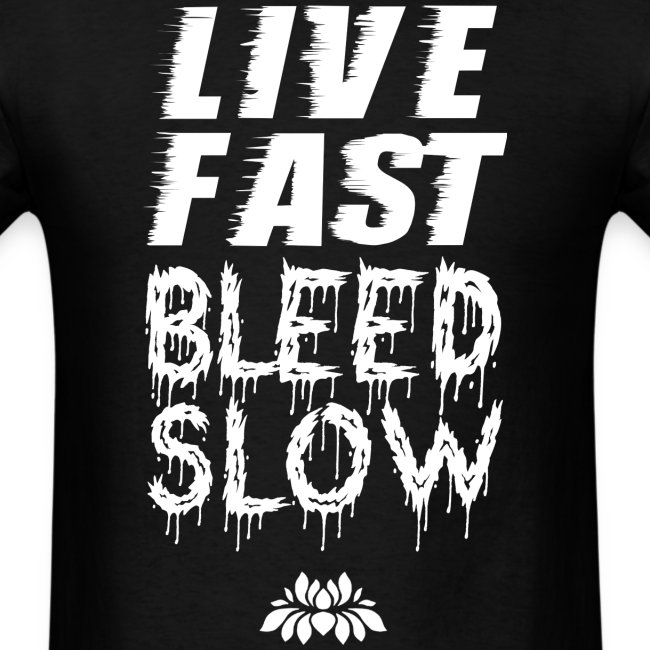 Live Fast Bleed Slow White