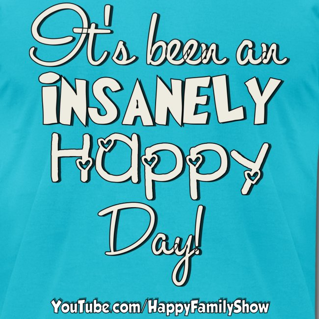 Insanely Happy Day Adult T-shirt
