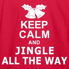 Keep Calm and Jingle All The Way Kids' Shirts