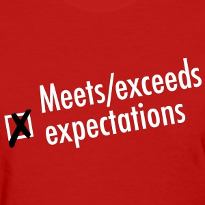 Meets/exceeds expectations - Women's T-Shirt