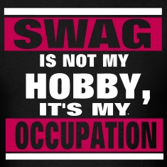 SWAG is not a HOBBY, It's my Occupation T-Shirts
