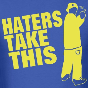 HATERS TAKE THIS - Men's T-Shirt