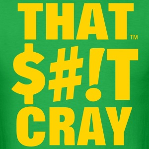 THAT SHIT CRAY - Men's T-Shirt