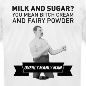 Milk and Sugar Shirt - Overly Manly Man - Men's T-Shirt by American Apparel