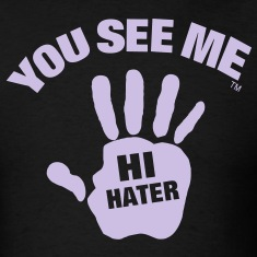 YOU SEE ME..HI HATER