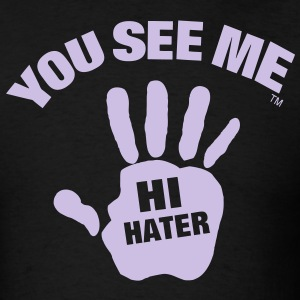 YOU SEE ME..HI HATER - Men's T-Shirt
