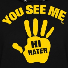 YOU SEE ME..HI HATER Hoodies