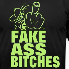 FUCK YOU FAKE ASS BITCHES T-Shirts