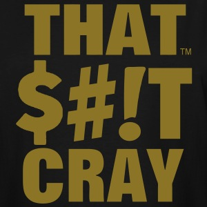 THAT SHIT CRAY T-Shirts - Men's Tall T-Shirt