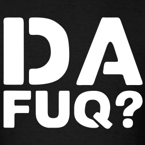 Da Fuq? - Men's T-Shirt