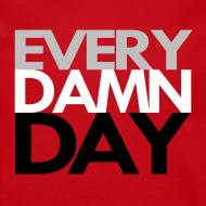 Design ~ Every Damn Day Crewneck