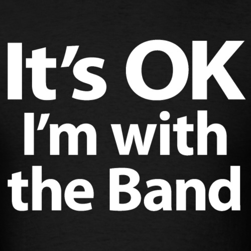 It's OK I'm with the Band