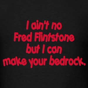 i aint no Flintstone but i can make your bedrock - Men's T-Shirt