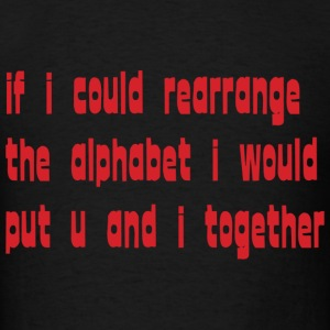 if i could rearrange alphabet i would put u and i  - Men's T-Shirt