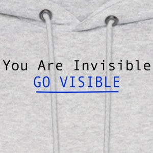 You Are Invisible GO VISIBLE Hoodies - Men's Hoodie