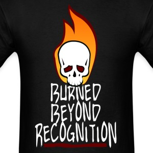 Burned Beyond Recognition Shirt - Men's T-Shirt