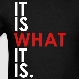 It Is What It Is T-Shirts - Men's T-Shirt