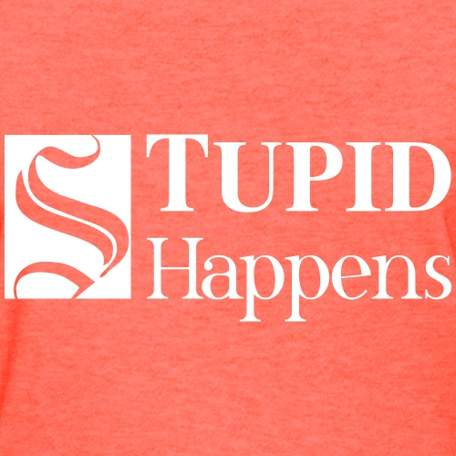 Stupid Happens