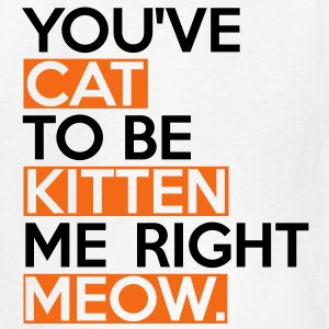 Cat To Be Kitten Me Kids' Shirts - Kids' T-Shirt