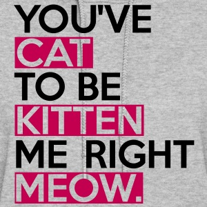 Cat To Be Kitten Me Hoodies - Women's Hoodie