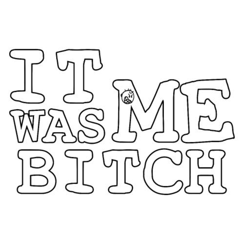 It Was Me Bitch