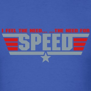 I Feel The Need.. The Need For Speed..  - Men's T-Shirt