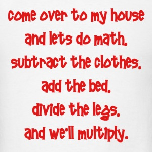 come to my house and lets do the math. substract t - Men's T-Shirt