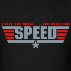 I Feel The Need.. The Need For Speed..