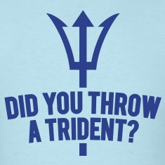 Did You Throw A Trident?