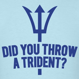 Did You Throw A Trident? - Men's T-Shirt