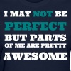 I May Not Be Perfect But Parts Of Me Are Pretty Awesome - Women's T-Shirt