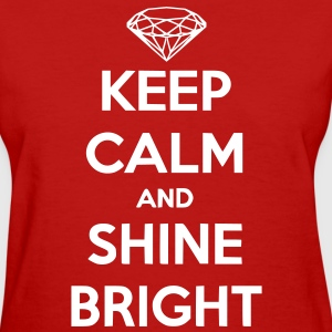 Keep Calm And Shine Bright - Women's T-Shirt