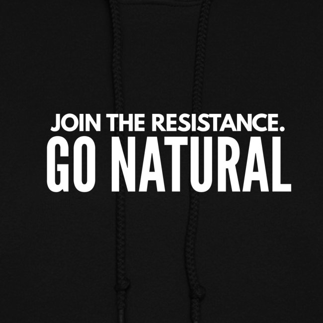 JOIN THE RESISTANCE. GO NATURAL hoodie