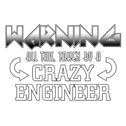 Warning Crazy Engineer