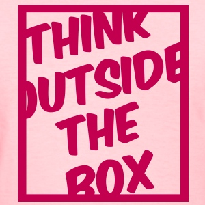Think Outside The Box Women's T-Shirts - Women's T-Shirt