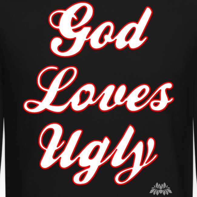God Loves Ugly Sweatshirt