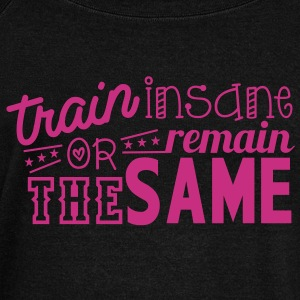 train insane or remain the same Long Sleeve Shirts - Women's Wideneck Sweatshirt