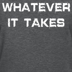 WHATEVER IT TAKES - Women's T-Shirt