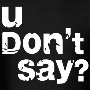 U don't Say - Men's T-Shirt