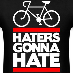 Bike Haters Gonna Hate - Men's T-Shirt