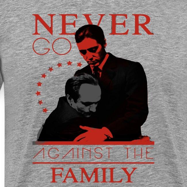 NEVER GO AGAINST THE FAMILY