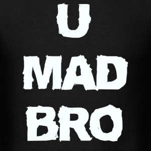 u mad bro - Men's T-Shirt