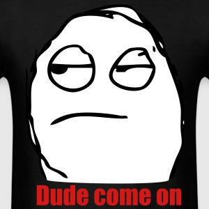 dude_come_on_face_meme - Men's T-Shirt