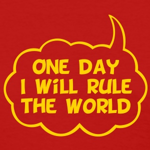 One Day I Will Rule The World - Women's T-Shirt
