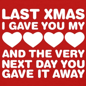 Last Xmas I Gave You My Heart - Women's T-Shirt