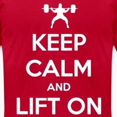 Keep Calm And Lift On T-Shirts
