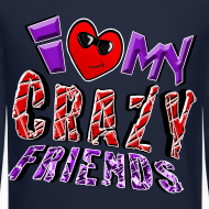 Design ~ I Love My Crazy Friends. TM  Sweatshirt